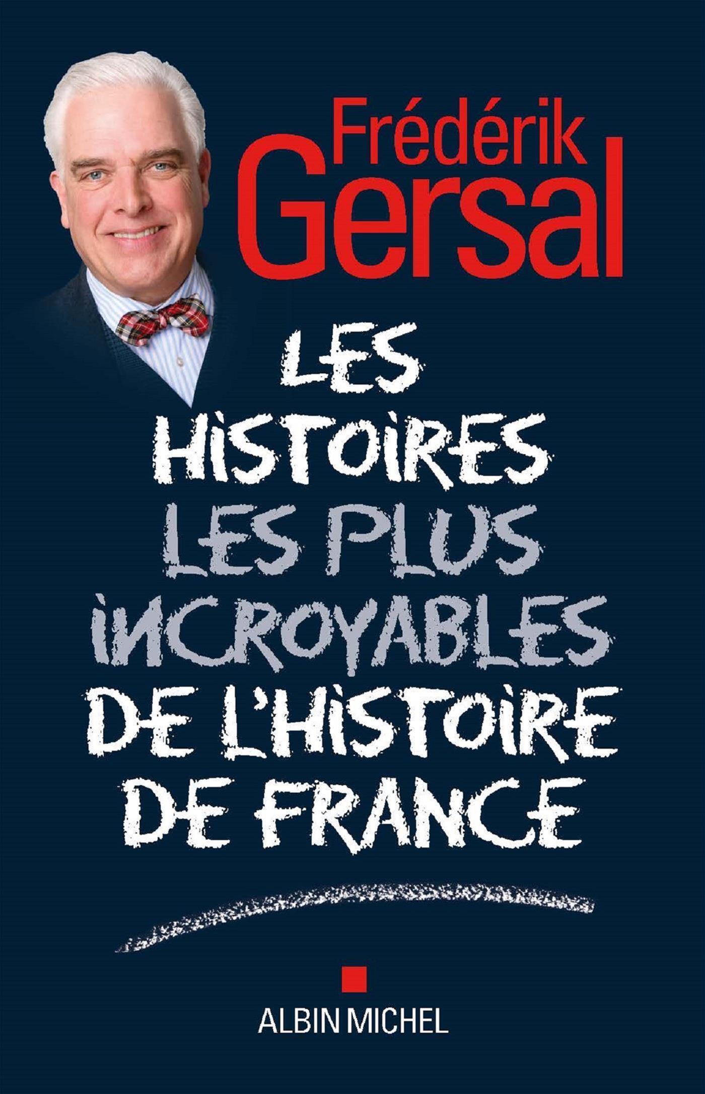 Les Les Histoires les plus incroyables de l'Histoire de France