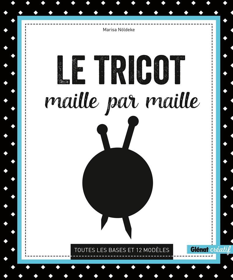 Livre Le Tricot Maille Par Maille Le Toutes Les Bases Et