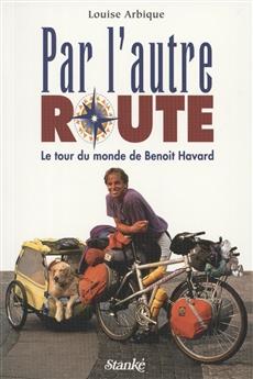 Par l'autre route - Le tour du monde de Benoit Havard