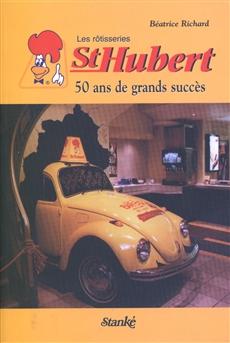 Les Rôtisseries St-Hubert - 50 ans de grands succès