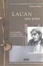 Lacan sans peine - La psychanalyse de Jacques Lacan à la portée de tous