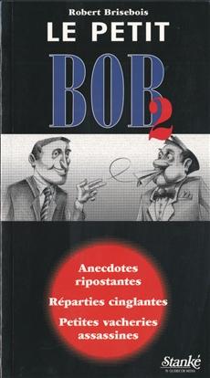 Le Petit Bob, tome 2 - Anecdotes ripostantes, réparties cinglantes, petites vacheries assassines
