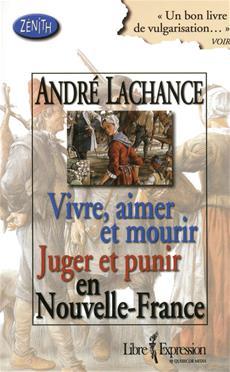 Vivre, aimer et mourir en Nouvelle-France suivi de Juger et punir en Nouvelle-France