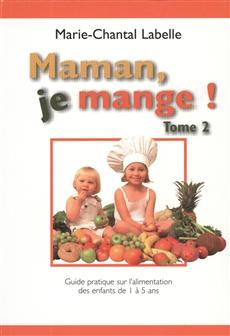 Maman, je mange ! Tome II - Guide pratique pour l'alimentation des tout-petits de 1 à 5 ans