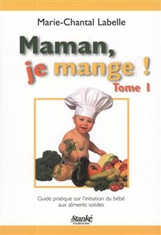 Maman, je mange ! Tome I - Guide pratique sur l'initiation du bébé aux aliments solides