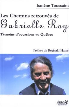 Les Chemins retrouvés de Gabrielle Roy - Témoins d'occasions au Québec