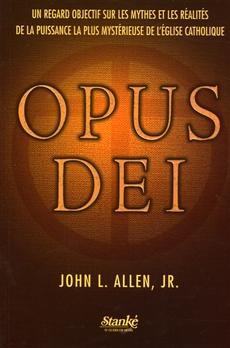 Opus Dei - Un regard objectif sur les mythes et les réalités de la puissance la plus mystérieuse de l'Église catholique