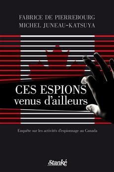 Ces espions venus d'ailleurs, Enquête sur les activités d'espionnage au Canada