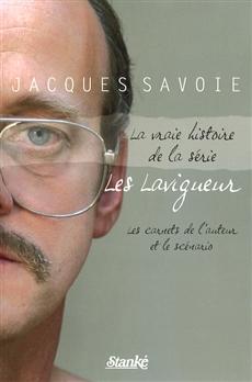 La Vraie histoire de la série Les Lavigueur - Les cahiers de l'auteur et le scénario