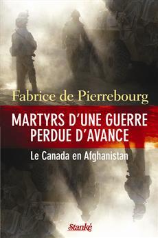 Martyrs d'une guerre perdue d'avance - Le Canada en Afghanistan