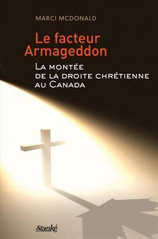 Le Facteur  Armageddon - La montée de la droite chrétienne au Canada