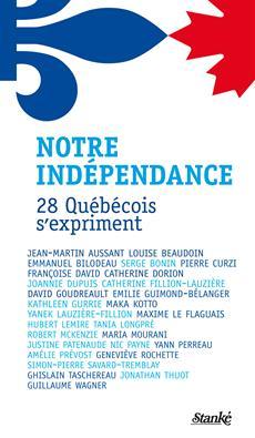 Notre indépendance - 28 Québécois s'expriment