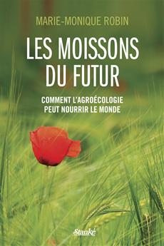 Les Moissons du futur - Comment l'agroécologie peut nourrir le monde