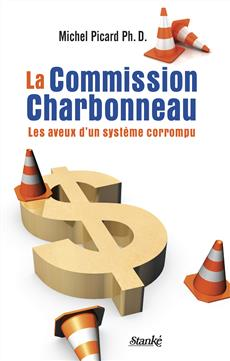 La Commission Charbonneau - Les aveux d'un système corrompu