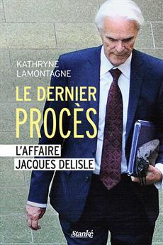 Le Dernier Procès - L'affaire Jacques Delisle