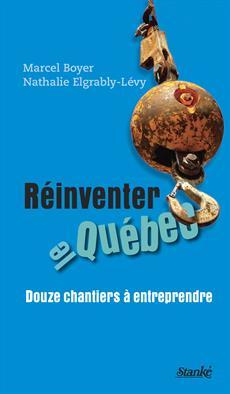 Réinventer le Québec - Douze chantiers à entreprendre