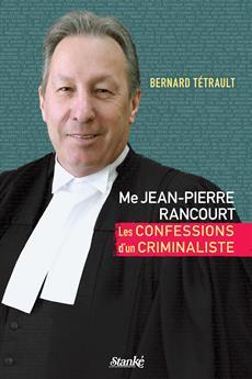Me Jean-Pierre Rancourt - Les confessions d'un criminaliste