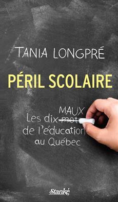 Péril scolaire - Les dix maux de l'éducation au Québec