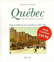 Québec ville du patrimoine - Images oubliées de la vie quotidienne, 1858-1914
