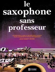 Le saxophone sans professeur - Une méthode claire et...