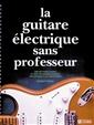 La guitare électrique sans professeur - Une méthode claire et...