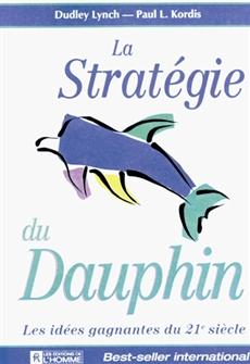La stratégie du dauphin - Les idées gagnantes du 21e siècle