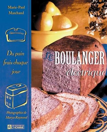 livre le boulanger lectrique du pain frais chaque jour les ditions de l 39 homme. Black Bedroom Furniture Sets. Home Design Ideas