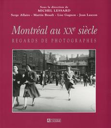 Montréal au XXe siecle - Regards de photographes