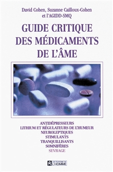 Guide critique des médicaments de l'âme - Antidépresseurs, lithium et régulateurs de l'humeur, neuroleptiques, stimulants, tranquillisants, somnifères, sevrage