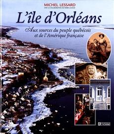 L'ile d'Orléans - Aux sources du peuple québécois et de l'Amérique française