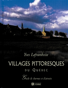 Villages pittoresques du Québec - Guide de charmes et d'attraits
