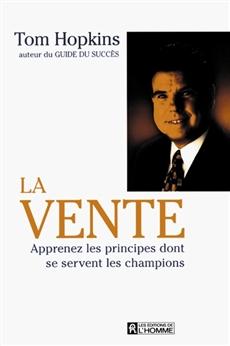 La vente - Apprenez les principes dont se servent les champions