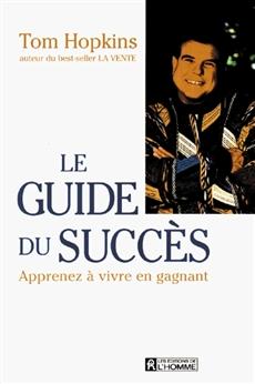 Le guide du succès - Apprenez à vivre en gagnant