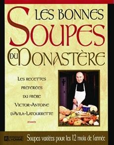 Les bonnes soupes du monastère - Les recettes préférées du frère Victor-Antoine d'Avila-Latourrette. Soupes variées pour les 12 mois de l'année