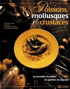 Poissons mollusques et crustacés - Les connaître, les choisir, les apprêter, les déguster