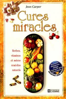 Cures miracles - Herbes, vitamines et autres remèdes naturels