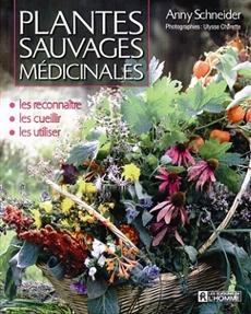 Plantes sauvages médicinales - Les reconnaître, les cueillir, les utiliser