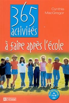 365 activités à faire après l'école - Pour les enfants de 5 à 10 ans