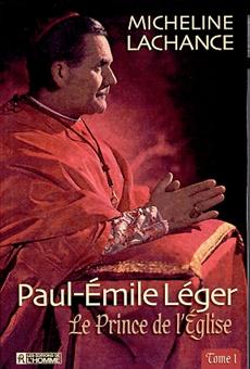 Paul-Émile léger - Tome 1 - Le Prince de l'Église (1904-1967)
