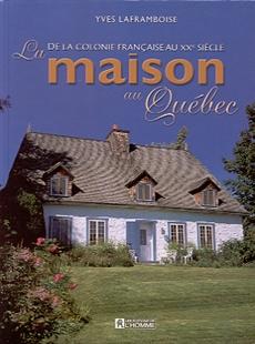 La maison au Québec - De la colonie française au XXe siècle
