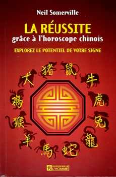 La réussite grâce à l'horoscope chinois - Explorer le potentiel de votre signe