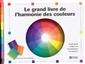 Le grand livre de l'harmonie des couleurs - Guide pour choisir ses combinaisons de couleurs