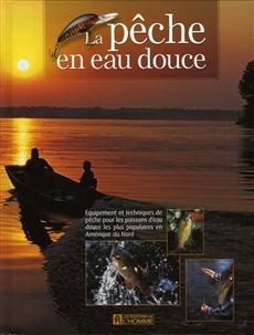 La pêche en eau douce - Équipements et techniques de pêche pour les poissons d'eau douce les plus populaires en Amérique du Nord