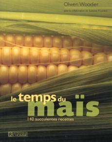 Le temps du maïs - 140 succulentes recettes