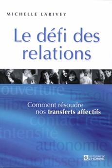 Le défi des relations - Comment résoudre nos transferts affectifs