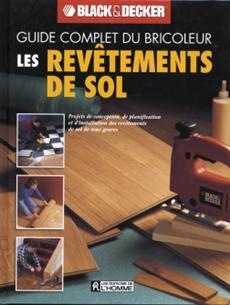 Guide complet revêtements de sol - Projets de conception, de planification et d'installation des revêtements de sol de tous genres