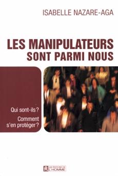 Les manipulateurs sont parmi nous -NE - Qui sont-ils? Comment s'en protéger?