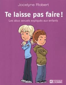 Te laisse pas faire - Les abus sexuels expliqués aux enfants - Nouvelle édition