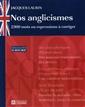 Nos anglicismes - 2300 mots ou expressions à corriger