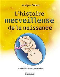 L'histoire merveilleuse de la naissance - Nouvelle édition